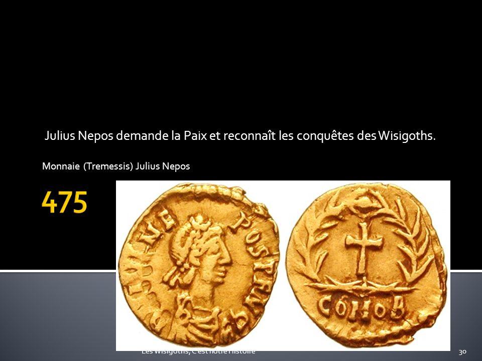 Julius Nepos demande la Paix et reconnaît les conquêtes des Wisigoths. Monnaie (Tremessis) Julius Nepos 30Les Wisigoths, C'est notre Histoire