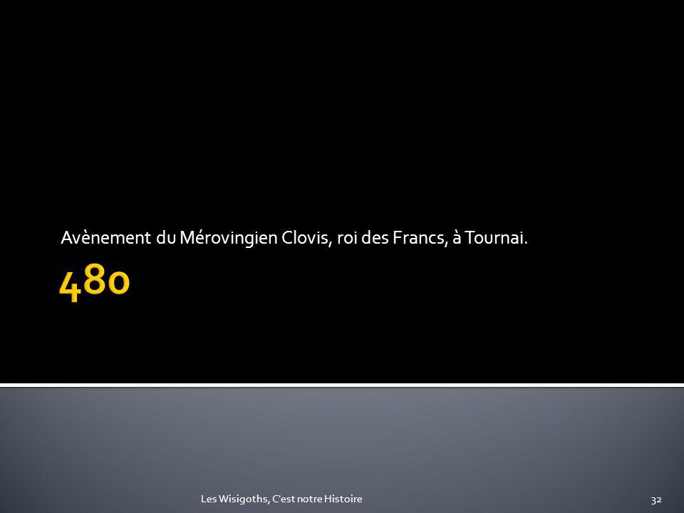 Avènement du Mérovingien Clovis, roi des Francs, à Tournai. 32Les Wisigoths, C'est notre Histoire