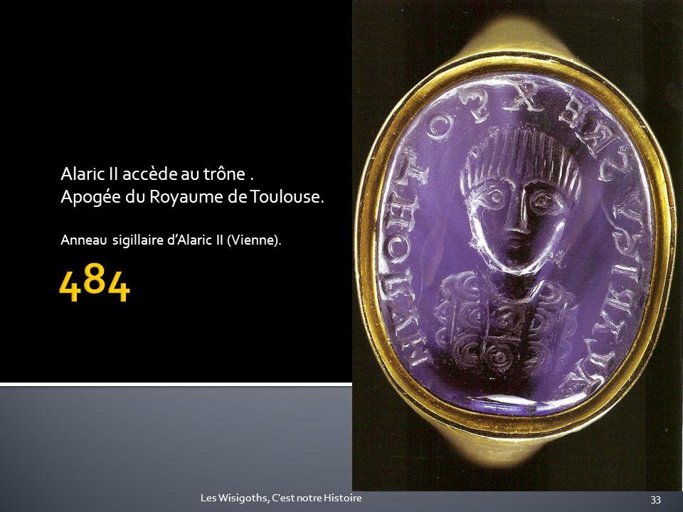 Alaric II accède au trône. Apogée du Royaume de Toulouse. Anneau sigillaire dAlaric II (Vienne). 33Les Wisigoths, C'est notre Histoire