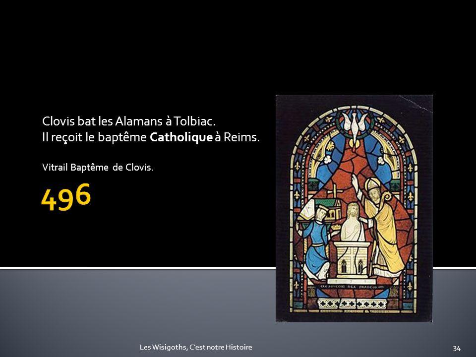 Clovis bat les Alamans à Tolbiac. Il reçoit le baptême Catholique à Reims. Vitrail Baptême de Clovis. 34Les Wisigoths, C'est notre Histoire