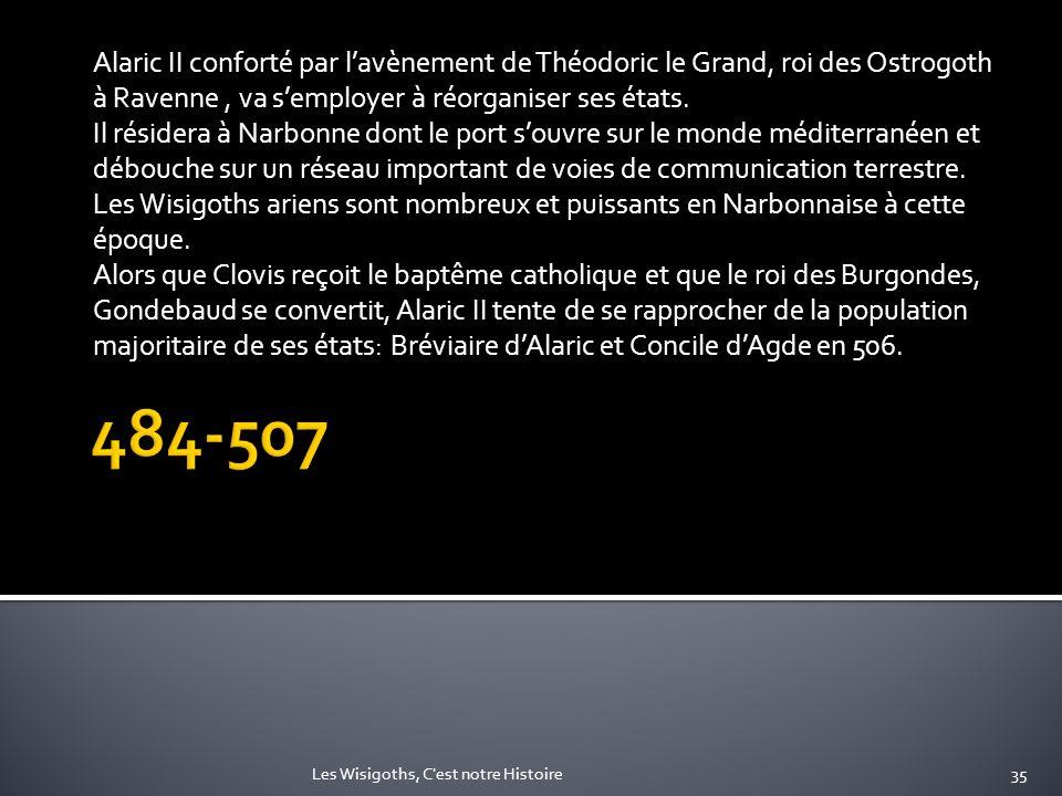 Alaric II conforté par lavènement de Théodoric le Grand, roi des Ostrogoth à Ravenne, va semployer à réorganiser ses états. Il résidera à Narbonne don