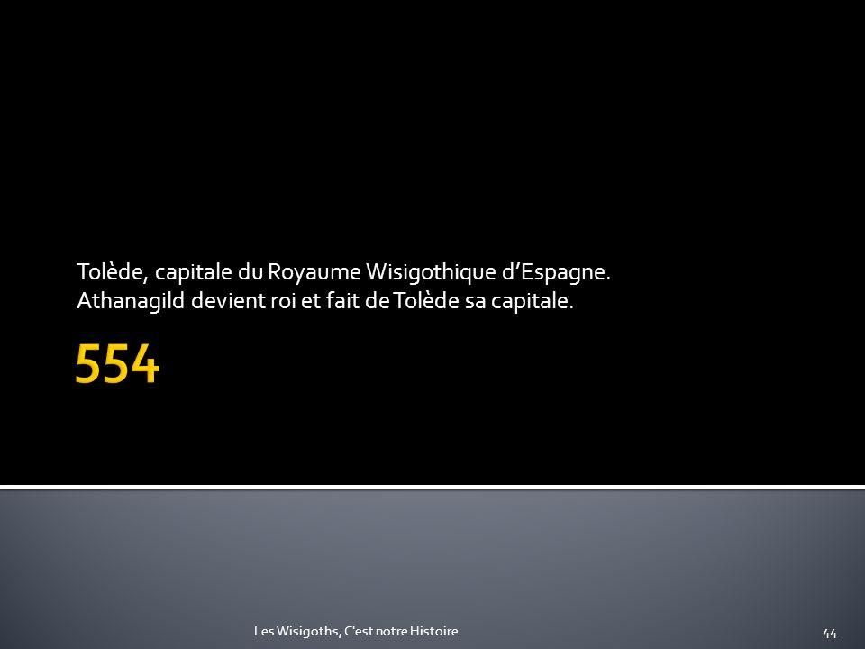 Tolède, capitale du Royaume Wisigothique dEspagne. Athanagild devient roi et fait de Tolède sa capitale. 44Les Wisigoths, C'est notre Histoire