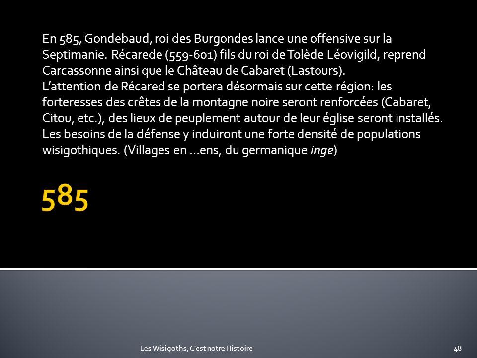 En 585, Gondebaud, roi des Burgondes lance une offensive sur la Septimanie. Récarede (559-601) fils du roi de Tolède Léovigild, reprend Carcassonne ai