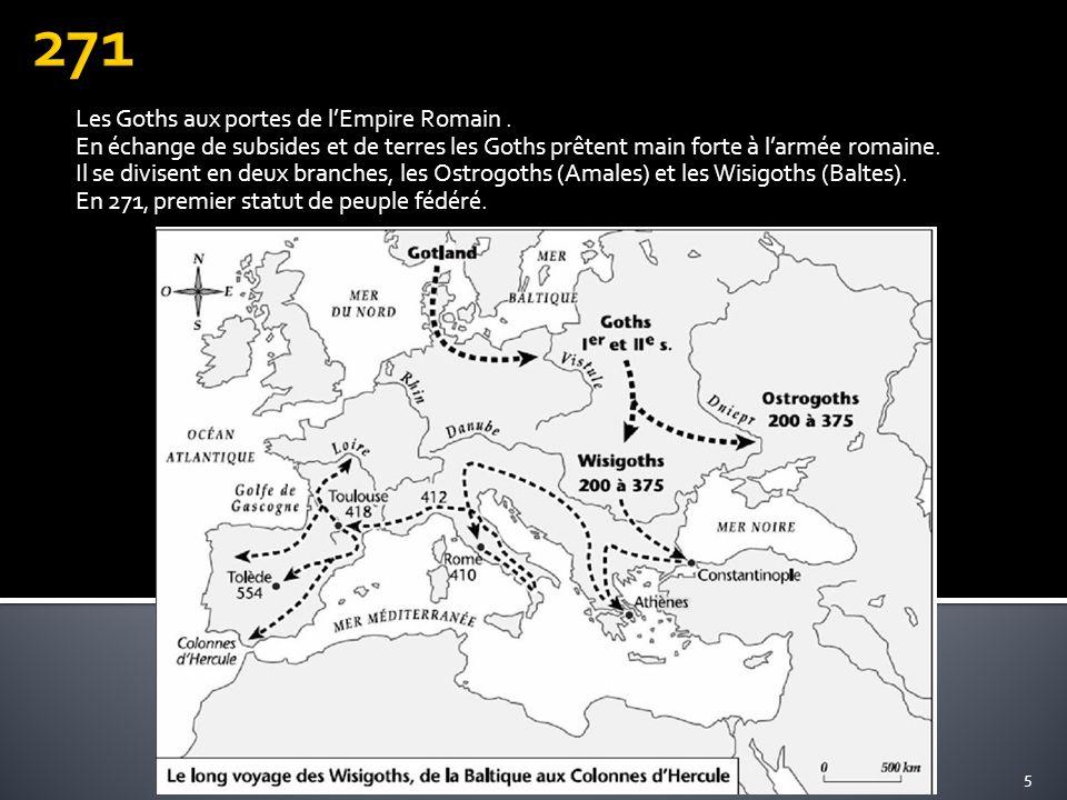 Les Goths aux portes de lEmpire Romain. En échange de subsides et de terres les Goths prêtent main forte à larmée romaine. Il se divisent en deux bran