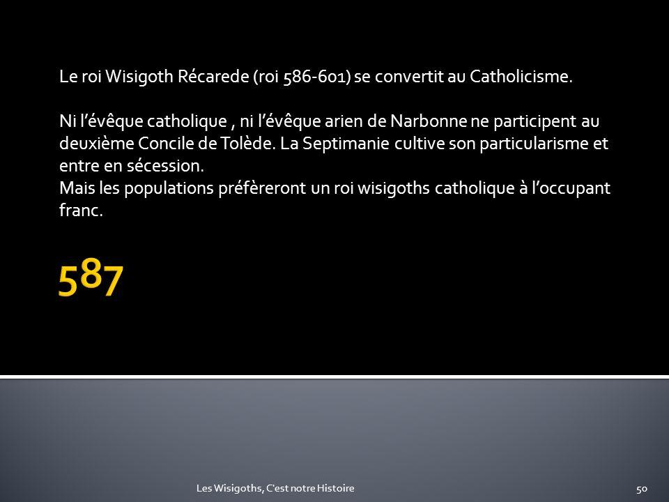 Le roi Wisigoth Récarede (roi 586-601) se convertit au Catholicisme. Ni lévêque catholique, ni lévêque arien de Narbonne ne participent au deuxième Co