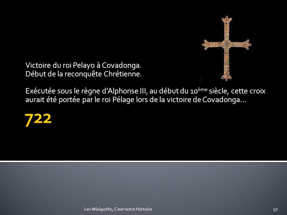 Victoire du roi Pelayo à Covadonga. Début de la reconquête Chrétienne. Exécutée sous le règne dAlphonse III, au début du 10 ème siècle, cette croix au