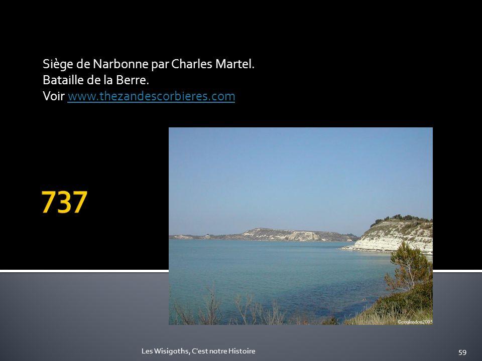 Siège de Narbonne par Charles Martel. Bataille de la Berre. Voir www.thezandescorbieres.comwww.thezandescorbieres.com 59Les Wisigoths, C'est notre His