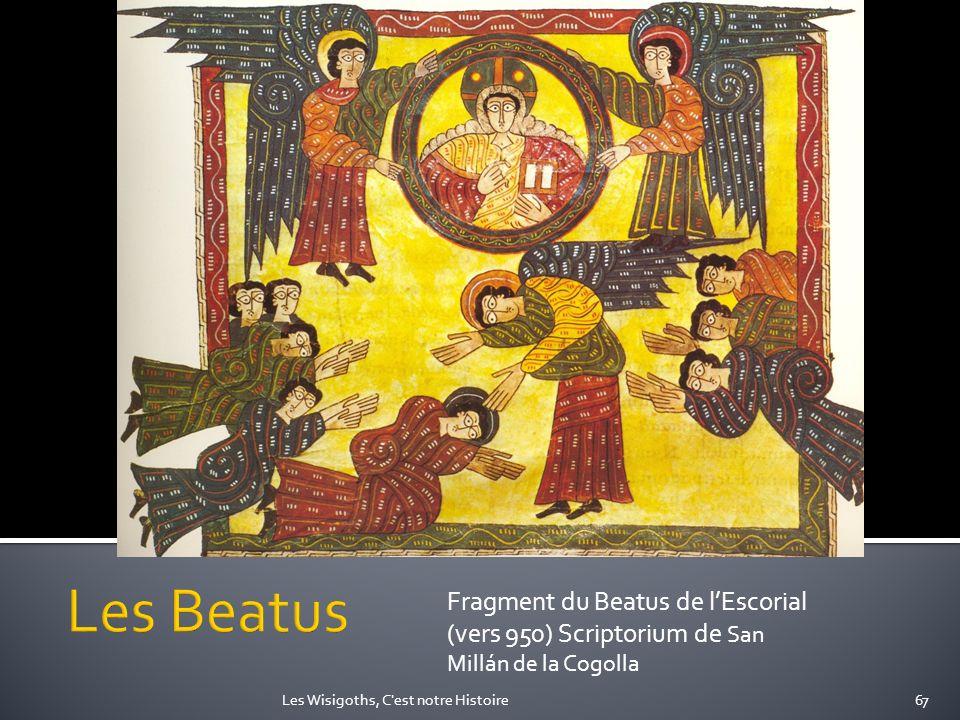 Fragment du Beatus de lEscorial (vers 950) Scriptorium de San Millán de la Cogolla 67Les Wisigoths, C'est notre Histoire