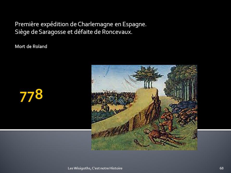 Première expédition de Charlemagne en Espagne. Siège de Saragosse et défaite de Roncevaux. Mort de Roland 68Les Wisigoths, C'est notre Histoire