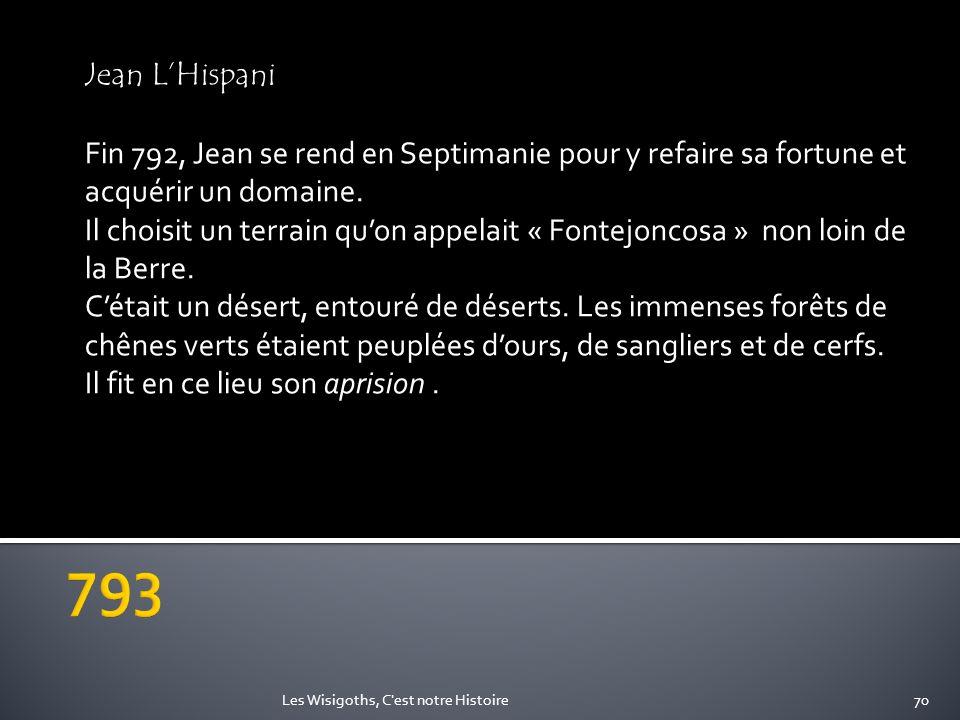 Jean LHispani Fin 792, Jean se rend en Septimanie pour y refaire sa fortune et acquérir un domaine. Il choisit un terrain quon appelait « Fontejoncosa