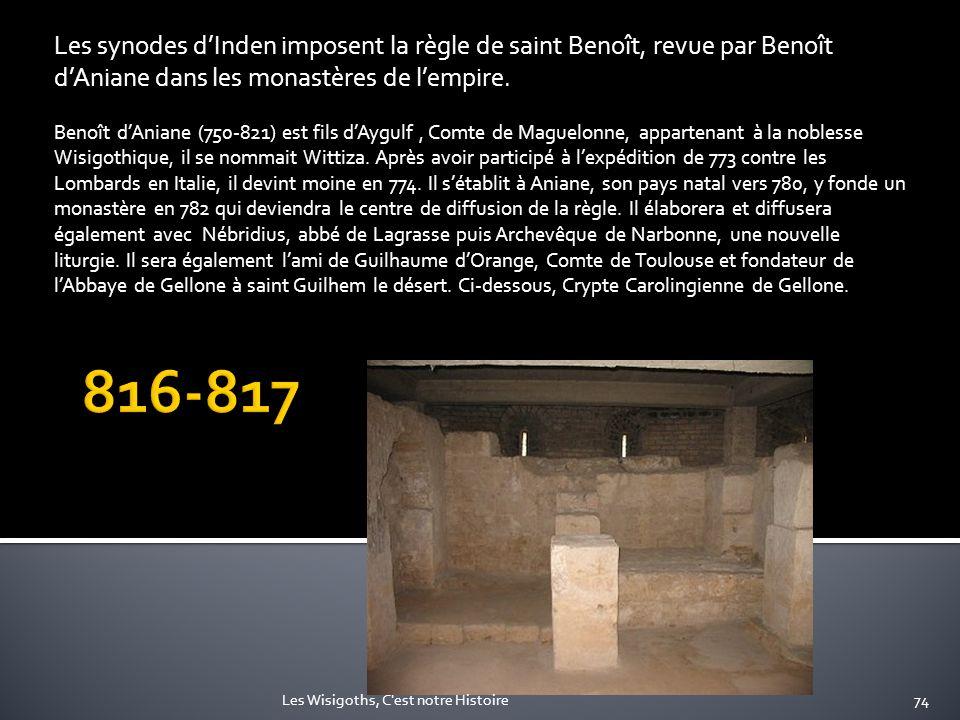 Les synodes dInden imposent la règle de saint Benoît, revue par Benoît dAniane dans les monastères de lempire. Benoît dAniane (750-821) est fils dAygu