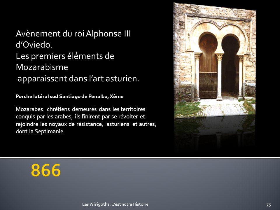Avènement du roi Alphonse III dOviedo. Les premiers éléments de Mozarabisme apparaissent dans lart asturien. Porche latéral sud Santiago de Penalba, X