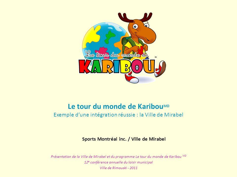 Le tour du monde de Karibou MD Exemple dune intégration réussie : la Ville de Mirabel Présentation de la Ville de Mirabel et du programme Le tour du m