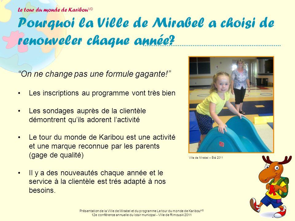 Le tour du monde de Karibou MD Pourquoi la Ville de Mirabel a choisi de renouveler chaque année? On ne change pas une formule gagante! Les inscription