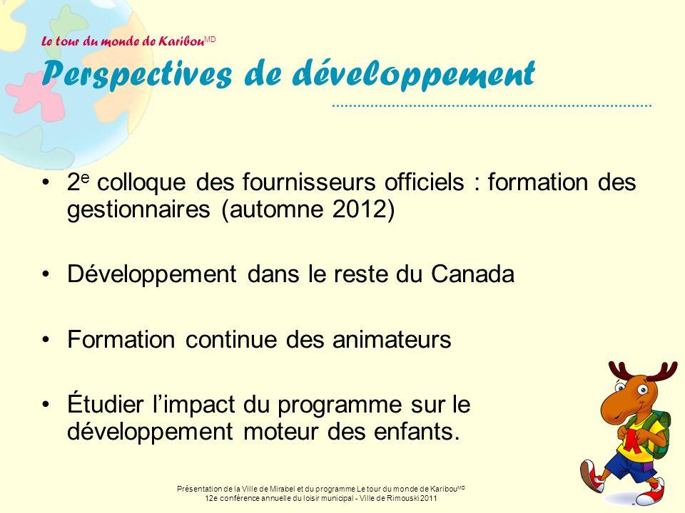 Le tour du monde de Karibou MD Perspectives de développement 2 e colloque des fournisseurs officiels : formation des gestionnaires (automne 2012) Déve