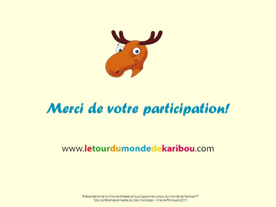 Merci de votre participation! Présentation de la Ville de Mirabel et du programme Le tour du monde de Karibou MD 12e conférence annuelle du loisir mun