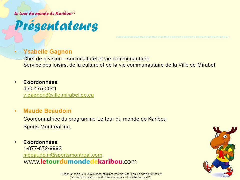 Le tour du monde de Karibou MD Présentateurs Ysabelle Gagnon Chef de division – socioculturel et vie communautaire Service des loisirs, de la culture