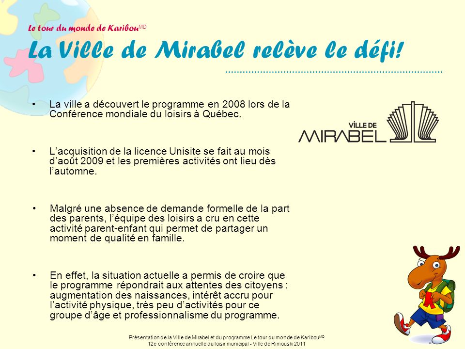 Le tour du monde de Karibou MD La Ville de Mirabel relève le défi! La ville a découvert le programme en 2008 lors de la Conférence mondiale du loisirs