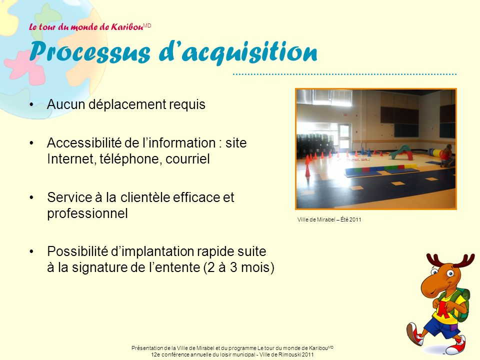 Le tour du monde de Karibou MD Processus dacquisition Aucun déplacement requis Accessibilité de linformation : site Internet, téléphone, courriel Serv
