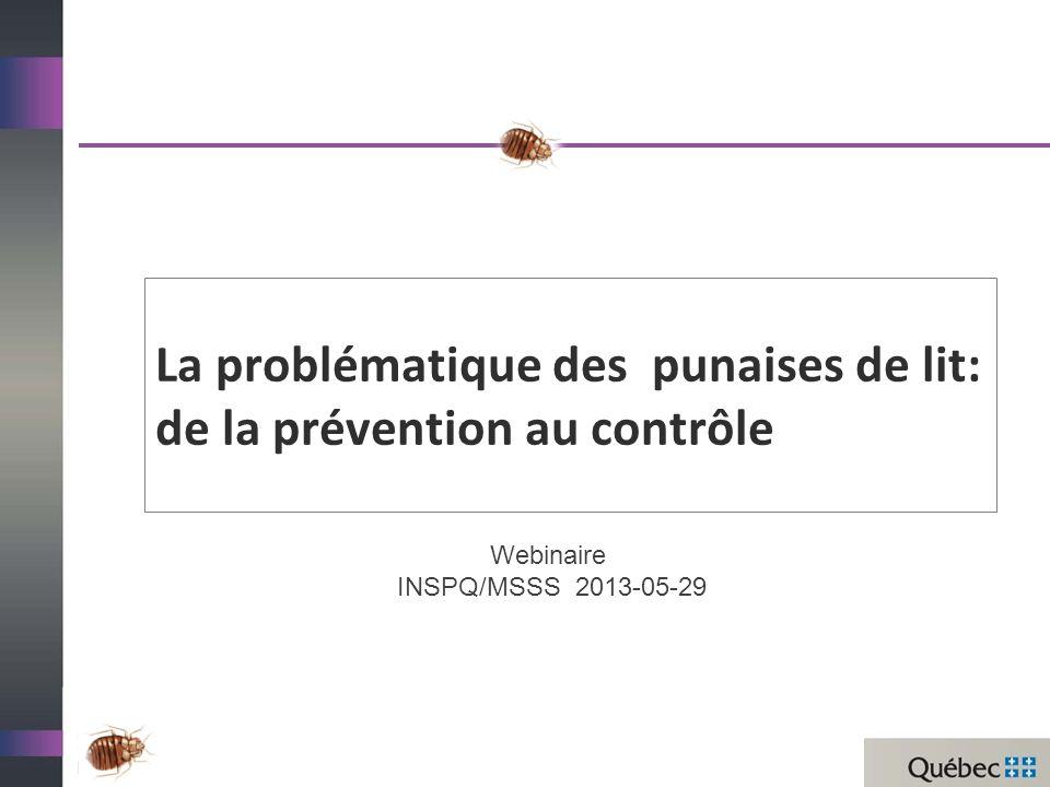 La problématique des punaises de lit: de la prévention au contrôle Webinaire INSPQ/MSSS 2013-05-29