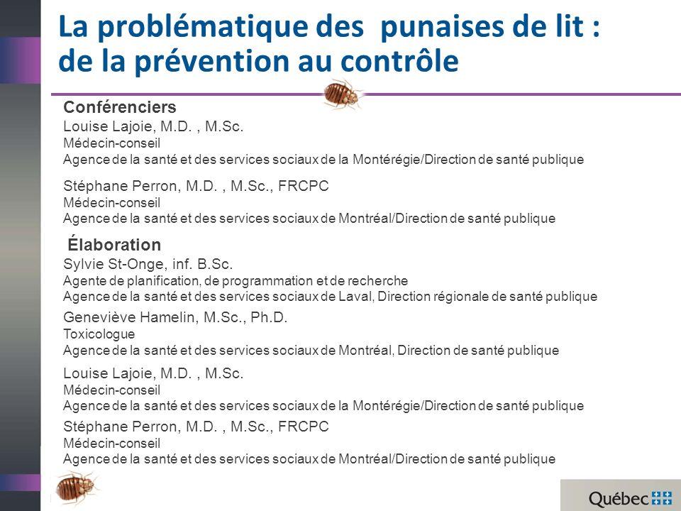 La problématique des punaises de lit : de la prévention au contrôle Conférenciers Louise Lajoie, M.D., M.Sc.