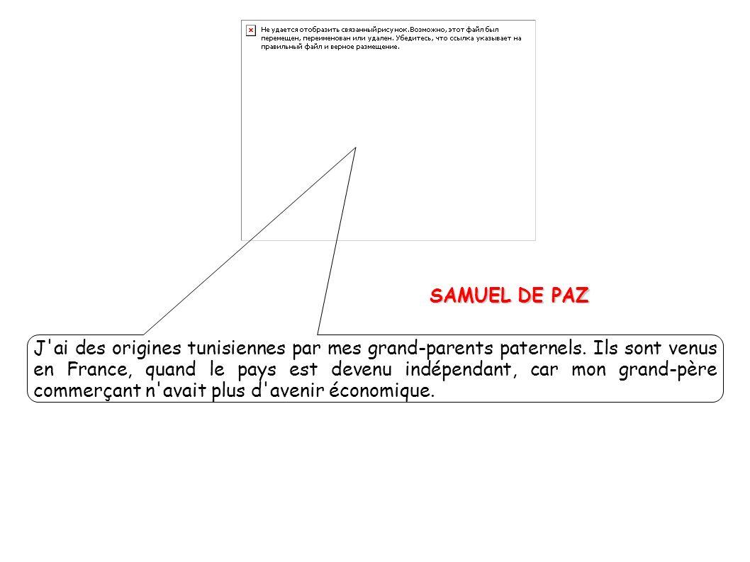 SAMUEL DE PAZ SAMUEL DE PAZ J'ai des origines tunisiennes par mes grand-parents paternels. Ils sont venus en France, quand le pays est devenu indépend