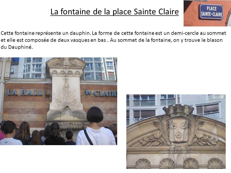 La fontaine de la place Sainte Claire Cette fontaine représente un dauphin.