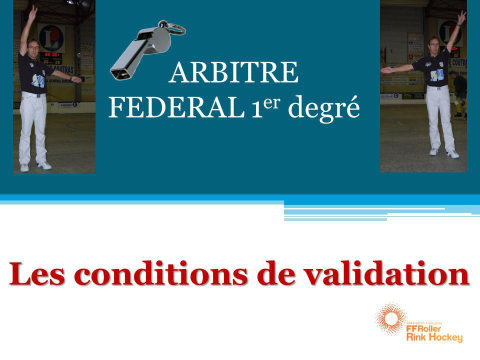 ARBITRE FEDERAL 1 er degré Les conditions de validation