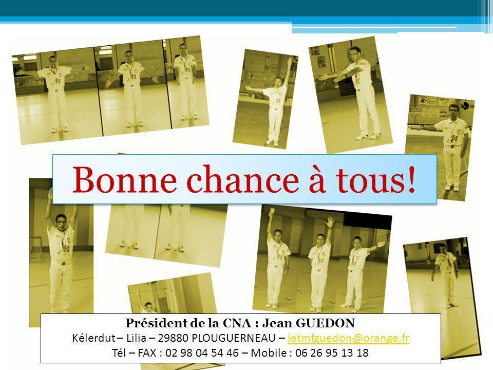 Bonne chance à tous! Président de la CNA : Jean GUEDON Kélerdut – Lilia – 29880 PLOUGUERNEAU – jetmfguedon@orange.frjetmfguedon@orange.fr Tél – FAX :
