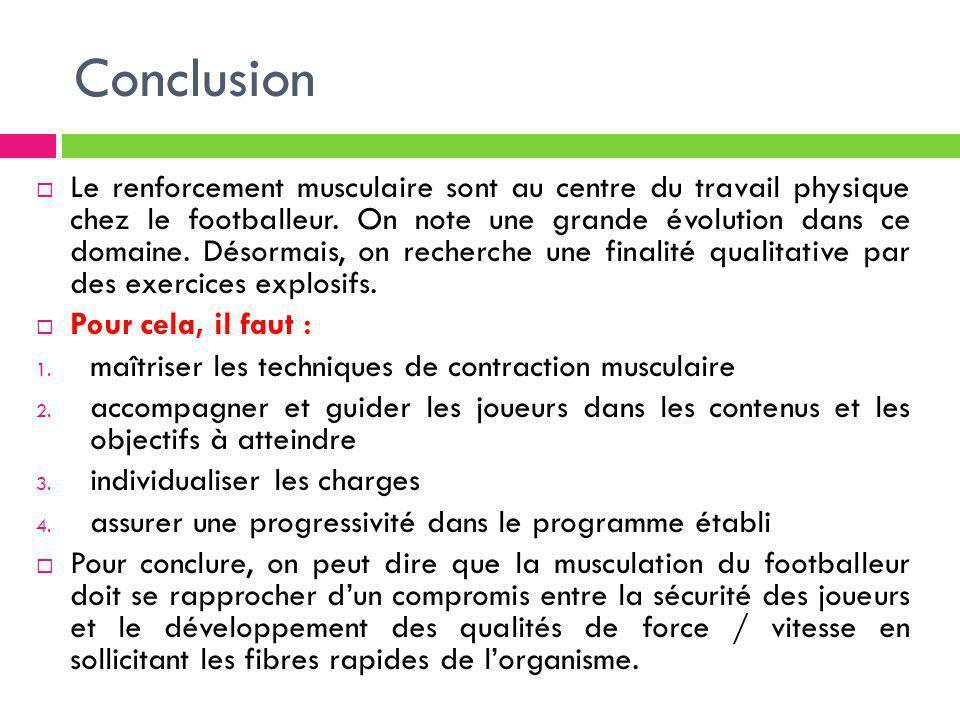 Conclusion Le renforcement musculaire sont au centre du travail physique chez le footballeur. On note une grande évolution dans ce domaine. Désormais,