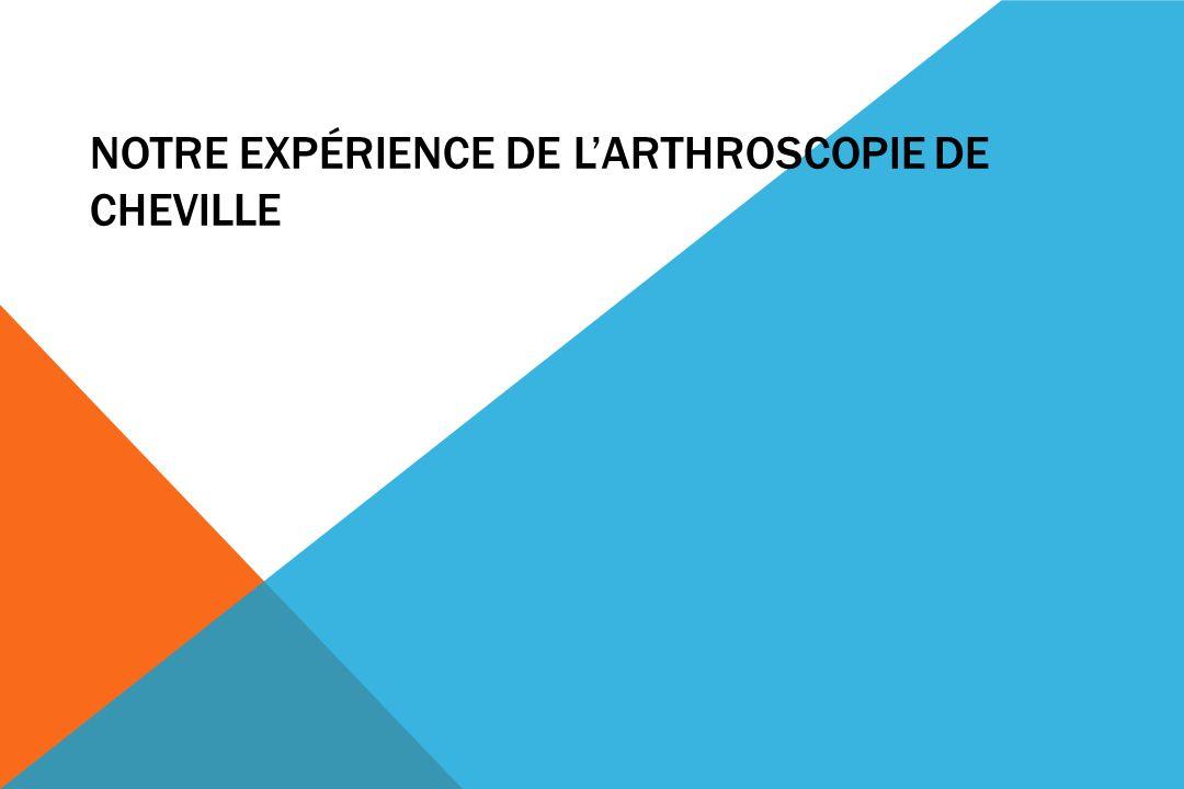 NOTRE EXPÉRIENCE DE LARTHROSCOPIE DE CHEVILLE