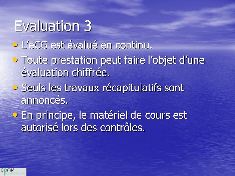 Evaluation 3 LeCG est évalué en continu. LeCG est évalué en continu. Toute prestation peut faire lobjet dune évaluation chiffrée. Toute prestation peu