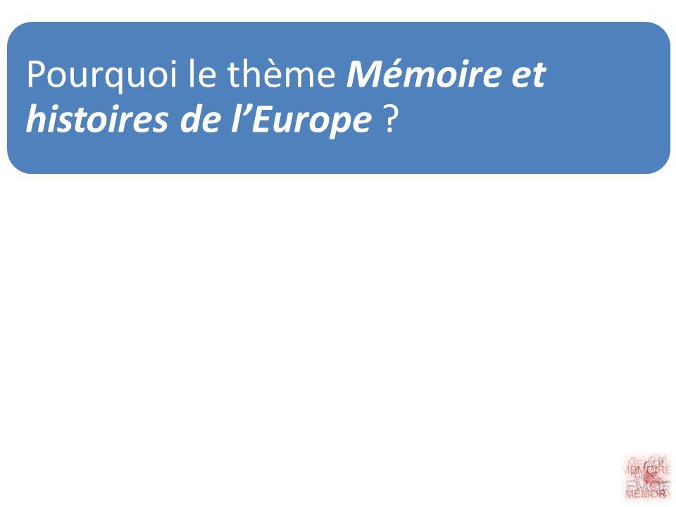 Pourquoi le thème Mémoire et histoires de lEurope ?
