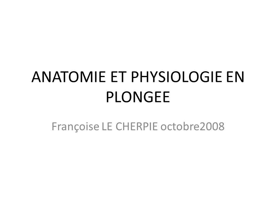 ANATOMIE ET PHYSIOLOGIE EN PLONGEE Françoise LE CHERPIE octobre2008
