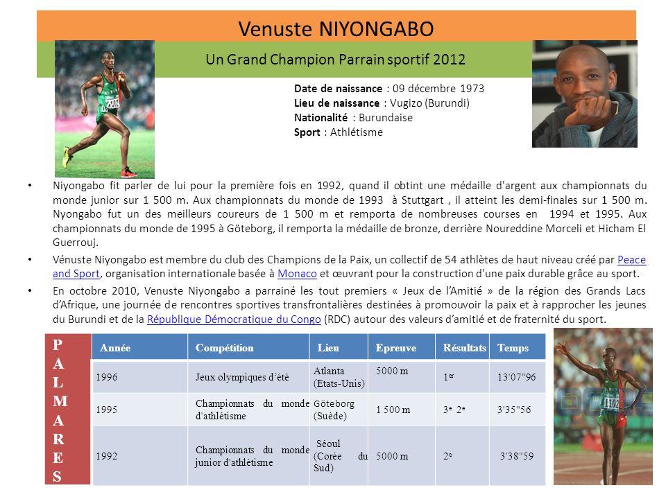Venuste NIYONGABO 12 Date de naissance : 09 décembre 1973 Lieu de naissance : Vugizo (Burundi) Nationalité : Burundaise Sport : Athlétisme Niyongabo fit parler de lui pour la première fois en 1992, quand il obtint une médaille d argent aux championnats du monde junior sur 1 500 m.