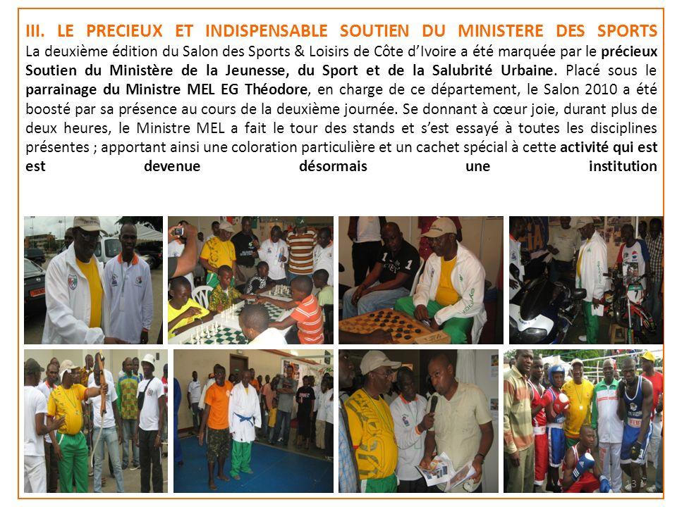 III. LE PRECIEUX ET INDISPENSABLE SOUTIEN DU MINISTERE DES SPORTS La deuxième édition du Salon des Sports & Loisirs de Côte dIvoire a été marquée par