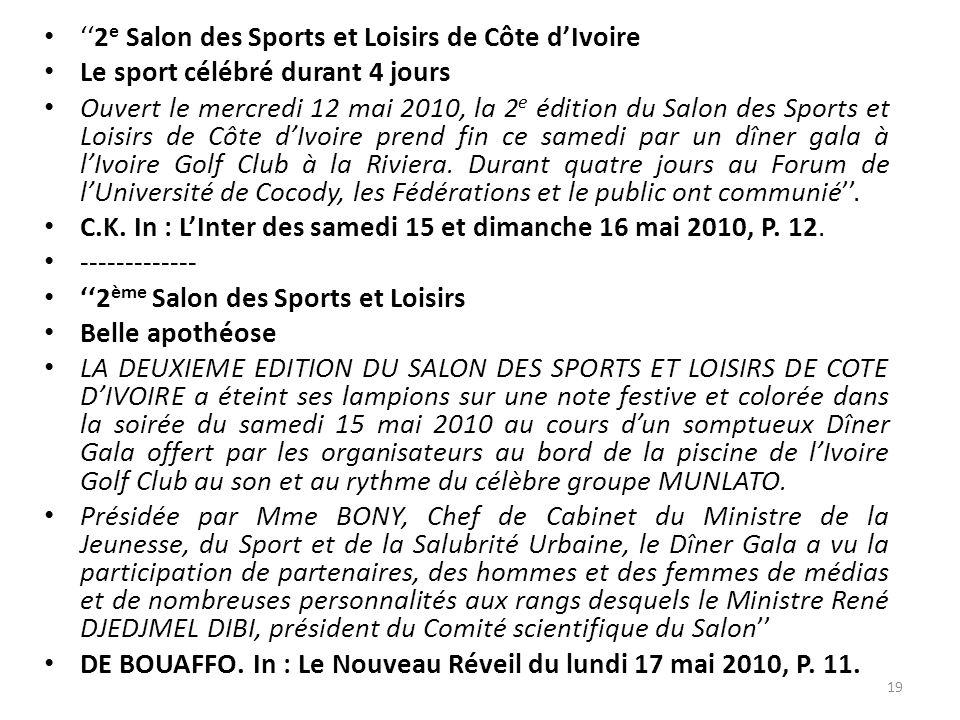 2 e Salon des Sports et Loisirs de Côte dIvoire Le sport célébré durant 4 jours Ouvert le mercredi 12 mai 2010, la 2 e édition du Salon des Sports et