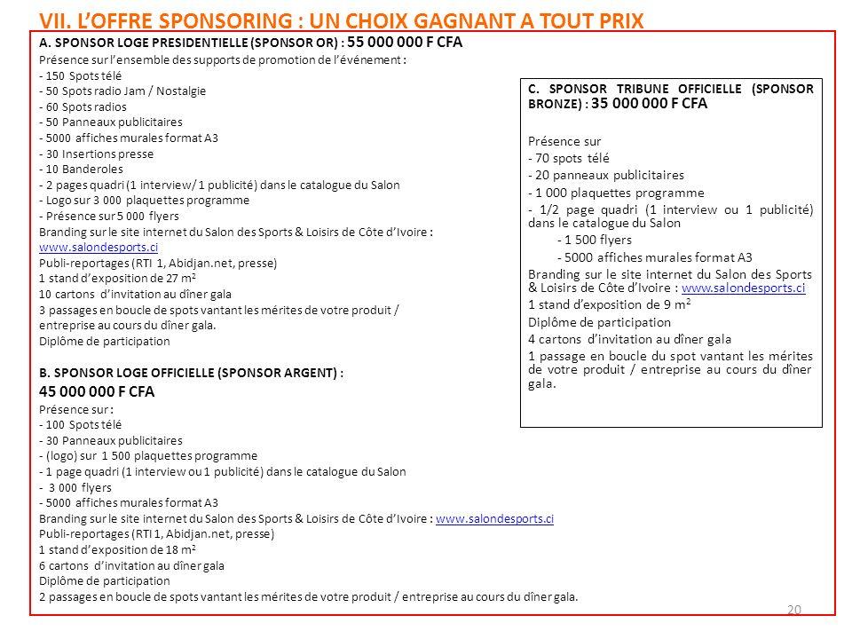 VII. LOFFRE SPONSORING : UN CHOIX GAGNANT A TOUT PRIX A. SPONSOR LOGE PRESIDENTIELLE (SPONSOR OR) : 55 000 000 F CFA Présence sur lensemble des suppor