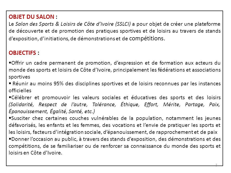 OBJET DU SALON : Le Salon des Sports & Loisirs de Côte dIvoire (SSLCI) a pour objet de créer une plateforme de découverte et de promotion des pratique