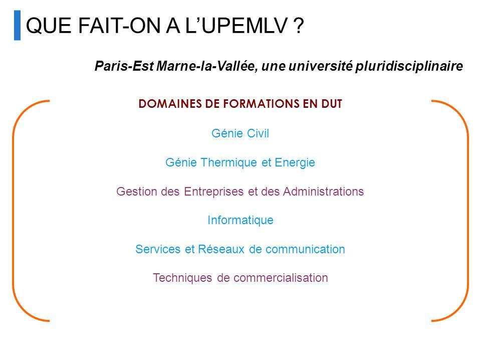 QUE FAIT-ON A LUPEMLV ? Paris-Est Marne-la-Vallée, une université pluridisciplinaire DOMAINES DE FORMATIONS EN DUT Génie Civil Génie Thermique et Ener