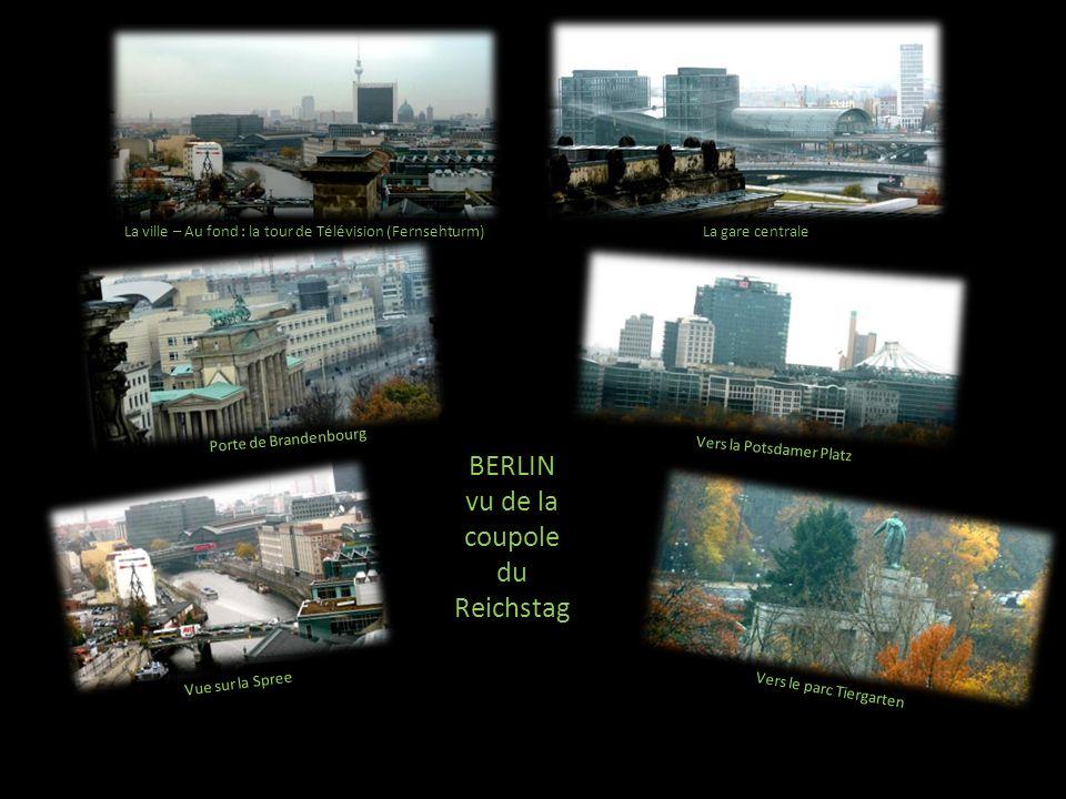 La ville – Au fond : la tour de Télévision (Fernsehturm)La gare centrale Vers la Potsdamer Platz Porte de Brandenbourg Vue sur la Spree Vers le parc Tiergarten BERLIN vu de la coupole du Reichstag