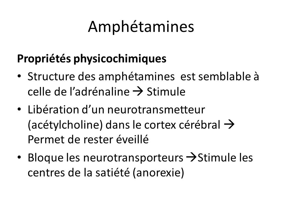 Amphétamines Propriétés physicochimiques Structure des amphétamines est semblable à celle de ladrénaline Stimule Libération dun neurotransmetteur (acé