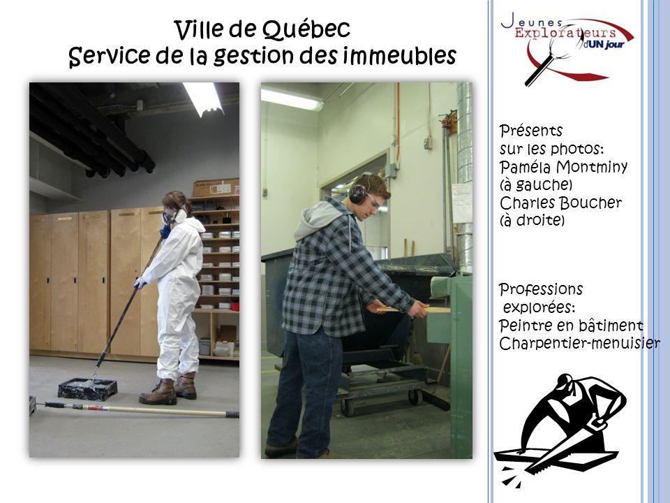 Ville de Québec Service de la gestion des immeubles Professions explorées: Peintre en bâtiment Charpentier-menuisier Présents sur les photos: Paméla M