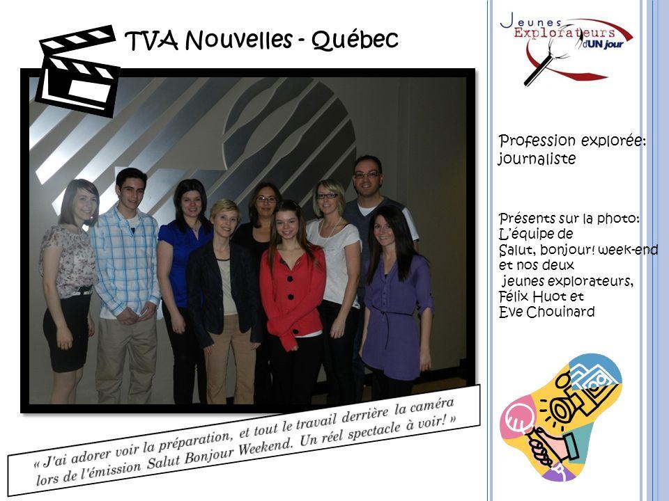 TVA Nouvelles - Québec Profession explorée: journaliste Présents sur la photo: Léquipe de Salut, bonjour! week-end et nos deux jeunes explorateurs, Fé