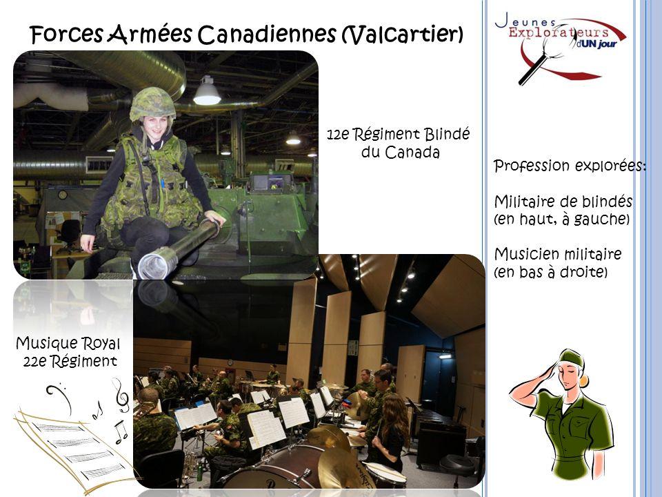Forces Armées Canadiennes (Valcartier) 12e Régiment Blindé du Canada Musique Royal 22e Régiment Profession explorées: Militaire de blindés (en haut, à