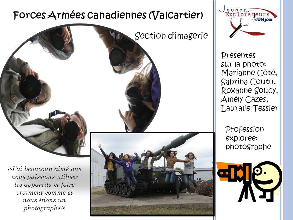 Forces Armées canadiennes (Valcartier) Section dimagerie Profession explorée: photographe Présentes sur la photo: Marianne Côté, Sabrina Coutu, Roxann