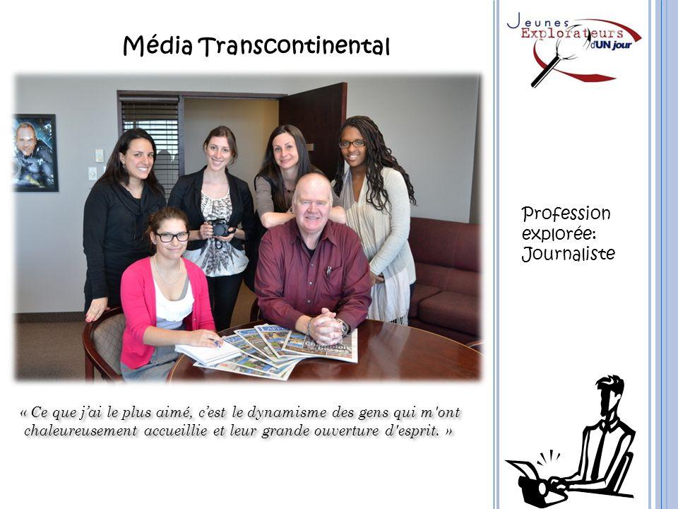 Média Transcontinental « Ce que jai le plus aimé, cest le dynamisme des gens qui m'ont chaleureusement accueillie et leur grande ouverture d'esprit. »