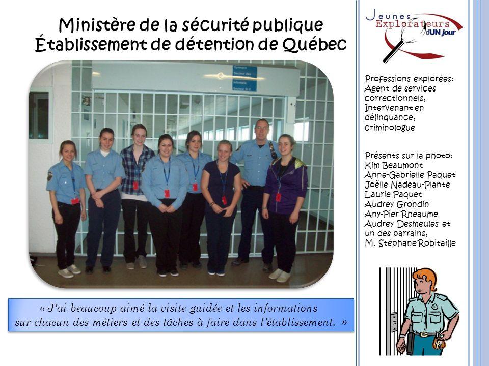 Ministère de la sécurité publique Établissement de détention de Québec Présents sur la photo: Kim Beaumont Anne-Gabrielle Paquet Joëlle Nadeau-Plante