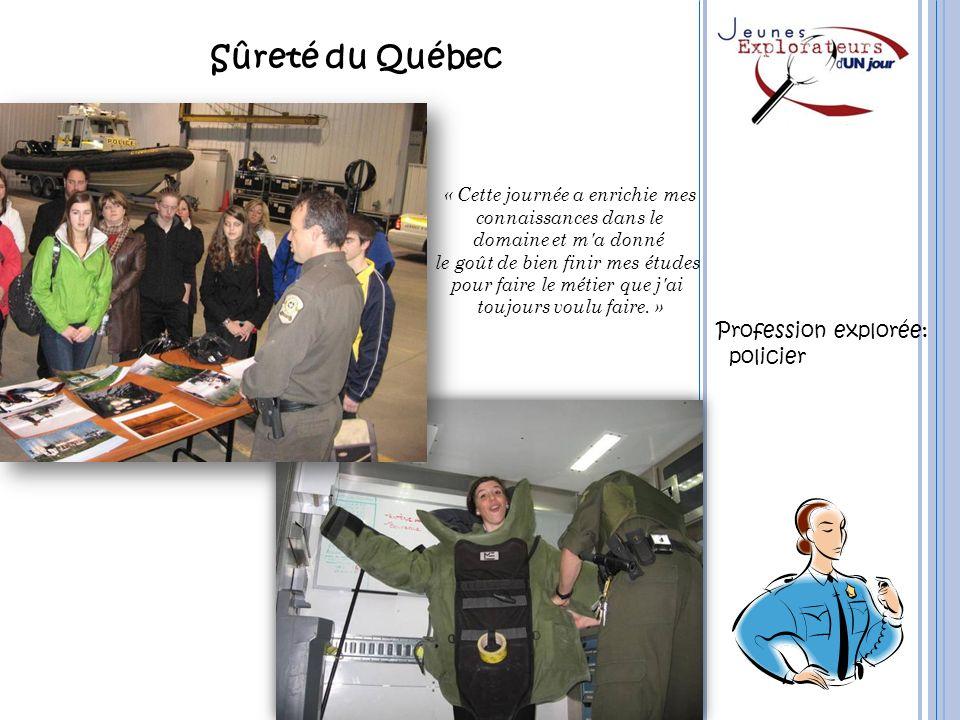 Sûreté du Québec Profession explorée: policier « Cette journée a enrichie mes connaissances dans le domaine et m'a donné le goût de bien finir mes étu