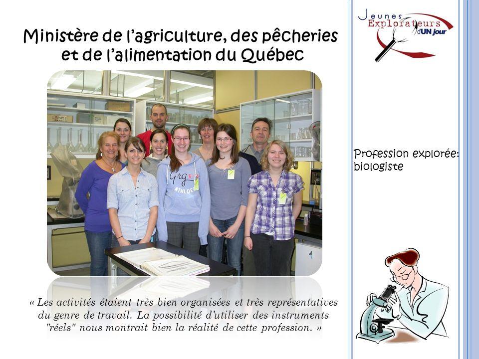 Ministère de lagriculture, des pêcheries et de lalimentation du Québec « Les activités étaient très bien organisées et très représentatives du genre d